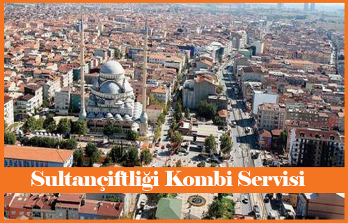 Sultançiftliği Kombi Servisi
